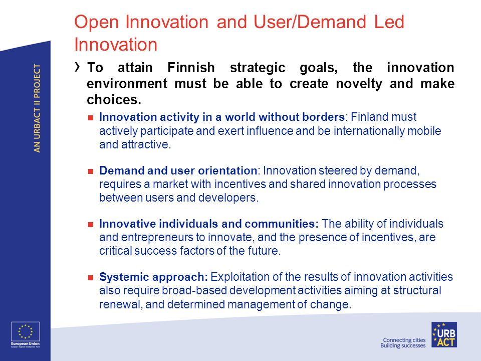 Open Innovation and User/Demand Led Innovation To attain Finnish strategic goals, the innovation environment must be able to create novelty and make choices.