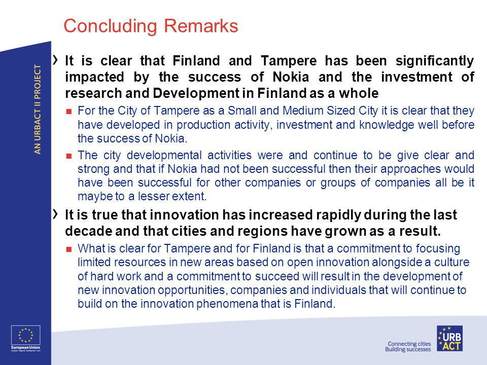 Concluding Remarks It is clear that Finland and Tampere has been significantly impacted by the success of Nokia and the investment of research and Dev