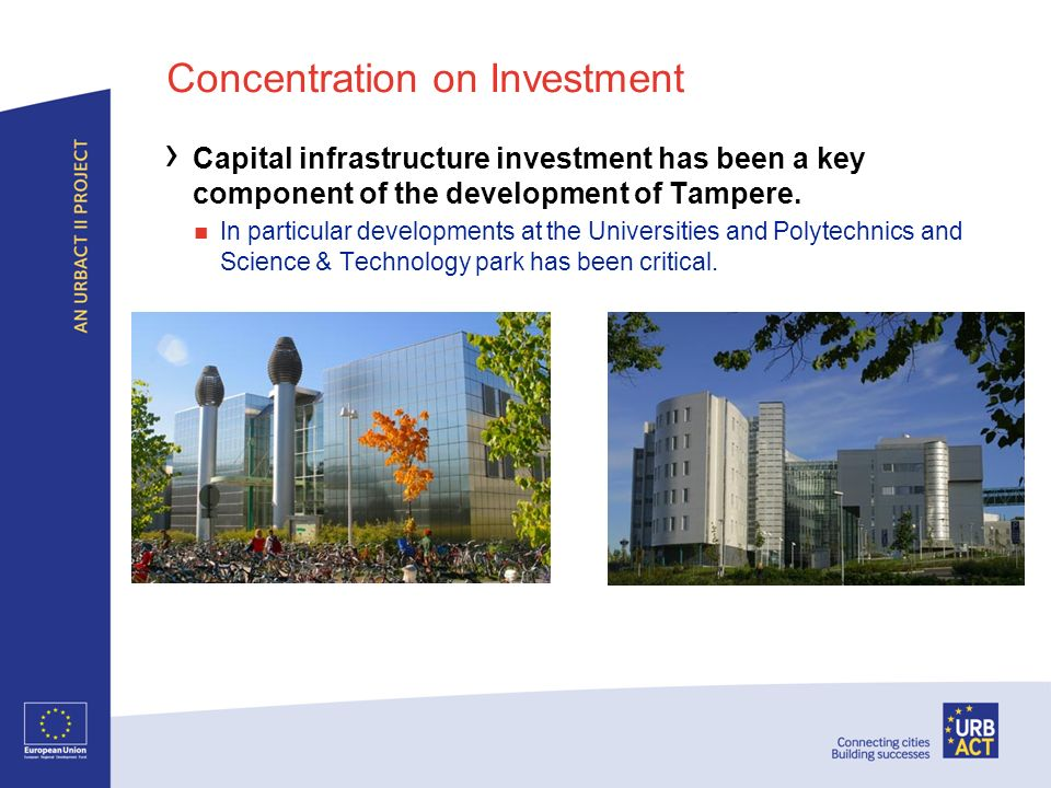 Concentration on Investment Capital infrastructure investment has been a key component of the development of Tampere. In particular developments at th