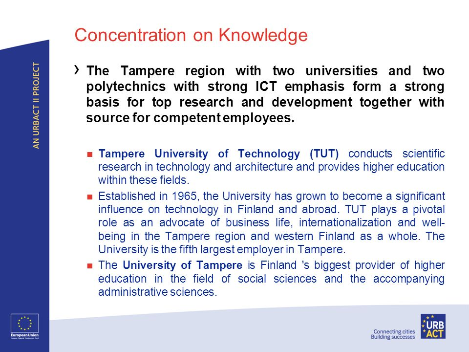 Concentration on Knowledge The Tampere region with two universities and two polytechnics with strong ICT emphasis form a strong basis for top research and development together with source for competent employees.