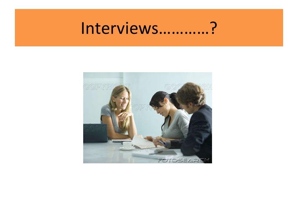 Interviews…………?