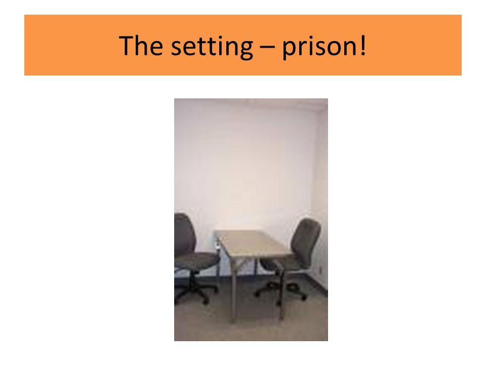 The setting – prison!