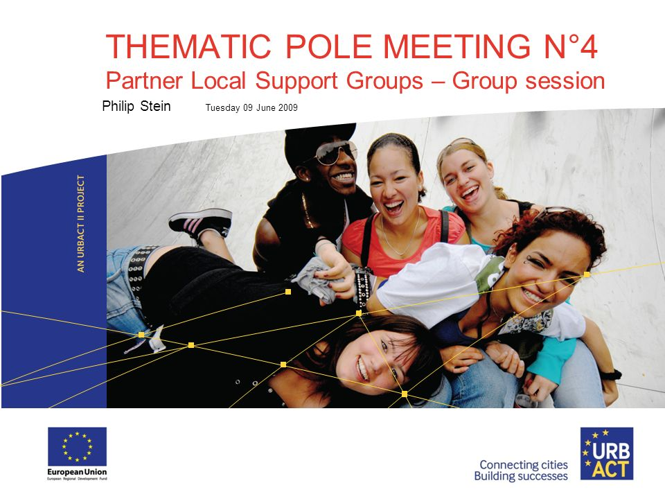 THEMATIC POLE MEETING N°4 Partner Local Support Groups – Group session Philip Stein Tuesday 09 June 2009