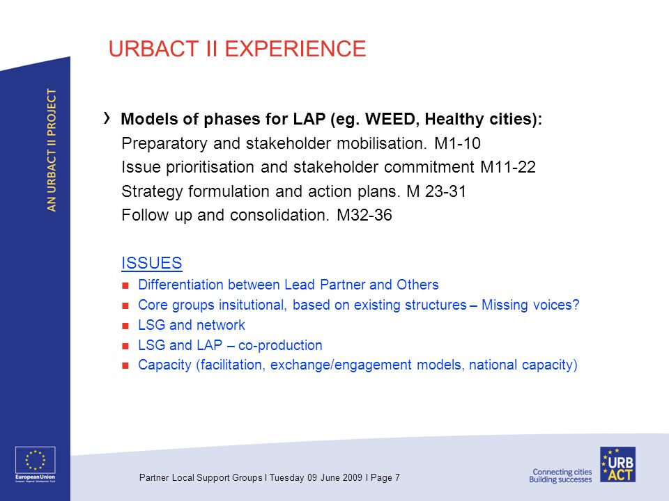 Partner Local Support Groups I Tuesday 09 June 2009 I Page 7 URBACT II EXPERIENCE Models of phases for LAP (eg.