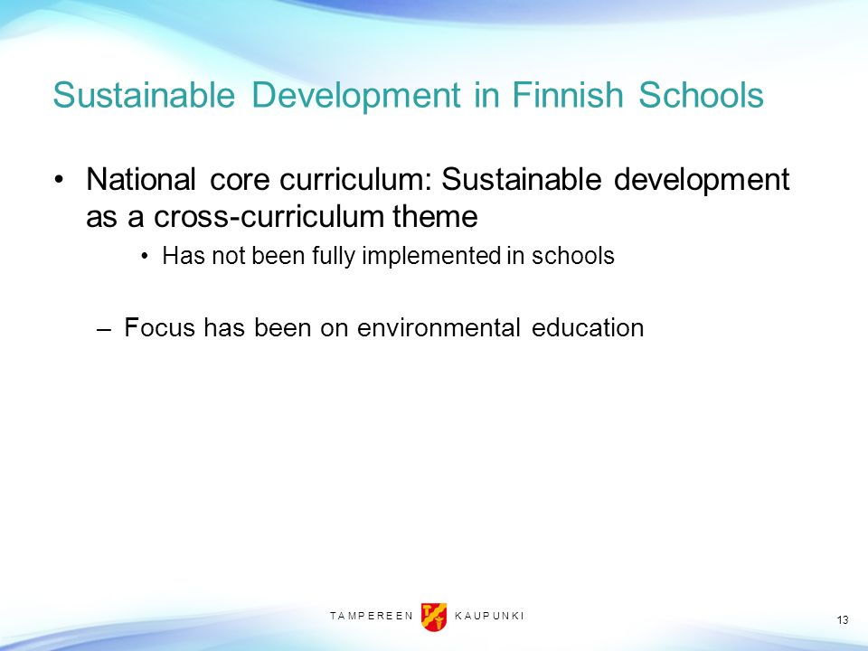 T A M P E R E E N K A U P U N K I Sustainable Development in Finnish Schools National core curriculum: Sustainable development as a cross-curriculum t