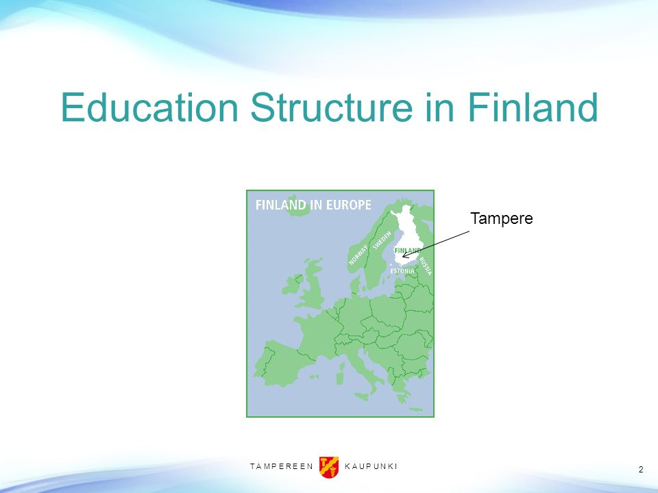T A M P E R E E N K A U P U N K I Education Structure in Finland 2 Tampere