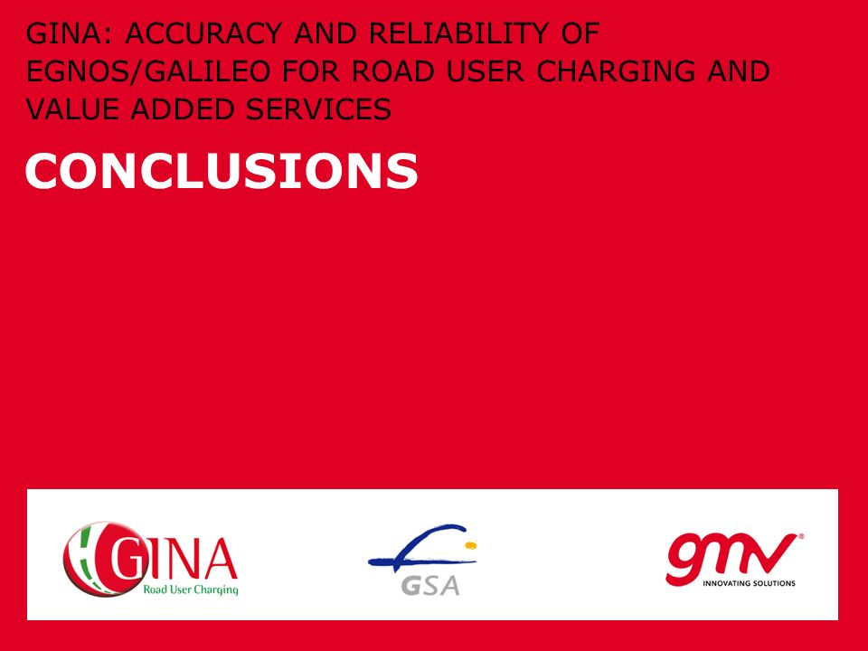 CONCLUSIONS GINA: ACCURACY AND RELIABILITY OF EGNOS/GALILEO FOR ROAD USER CHARGING AND VALUE ADDED SERVICES