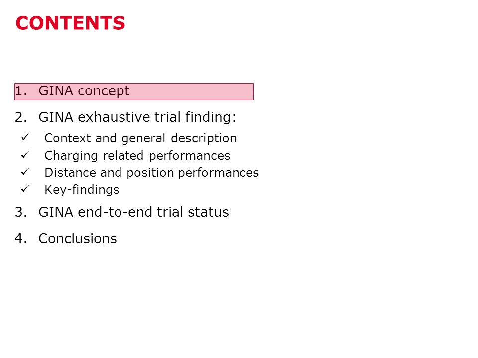 CONTENTS 1.GINA concept 2.GINA exhaustive trial finding: Context and general description Charging related performances Distance and position performances Key-findings 3.GINA end-to-end trial status 4.Conclusions 21/02/2014Page 2PREPARATORY MEETING FOR WORKSHOP#1