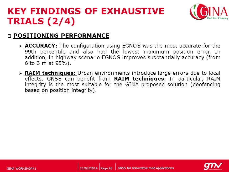 GNSS for Innovative road Applications Companys logo 21/02/2014Page 26 KEY FINDINGS OF EXHAUSTIVE TRIALS (2/4) POSITIONING PERFORMANCE ACCURACY: The co