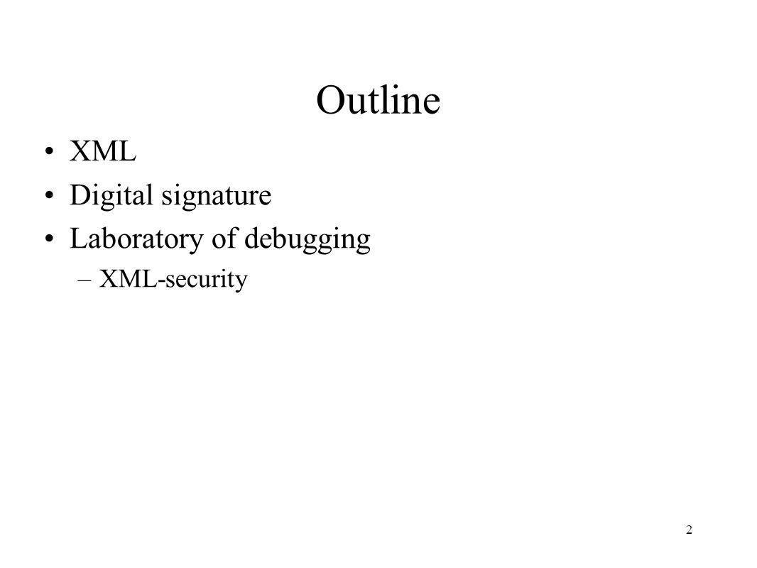 Outline 2 XML Digital signature Laboratory of debugging –XML-security
