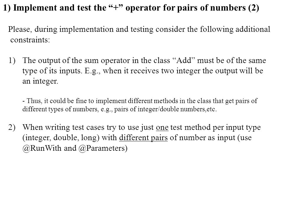 Please, during implementation and testing consider the following additional constraints: 1)The output of the sum operator in the class Add must be of