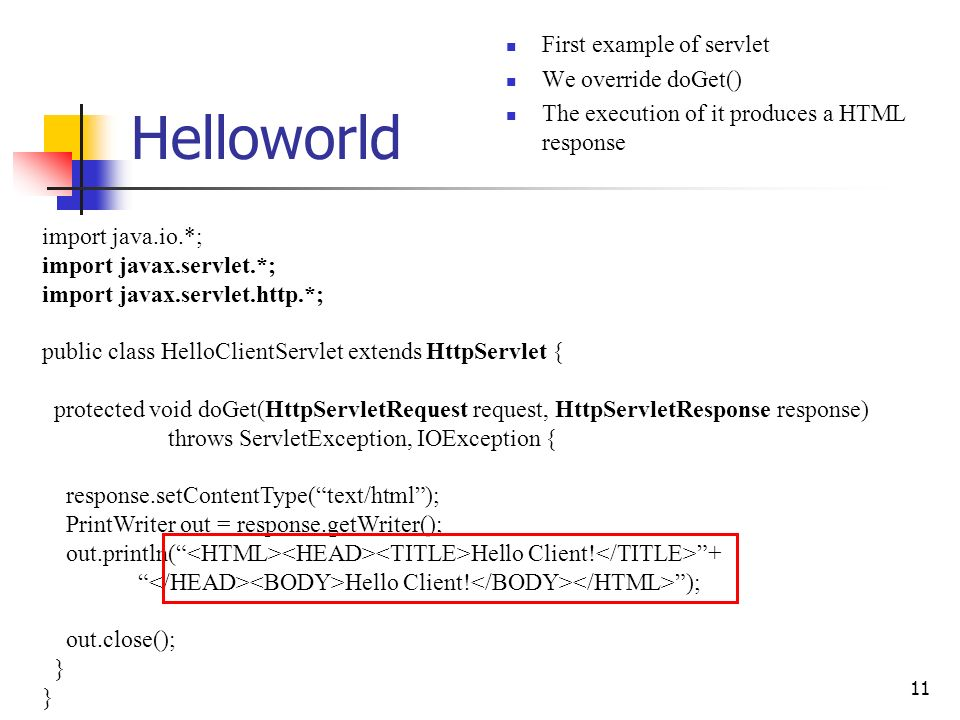 11 Helloworld First example of servlet We override doGet() The execution of it produces a HTML response import java.io.*; import javax.servlet.*; impo
