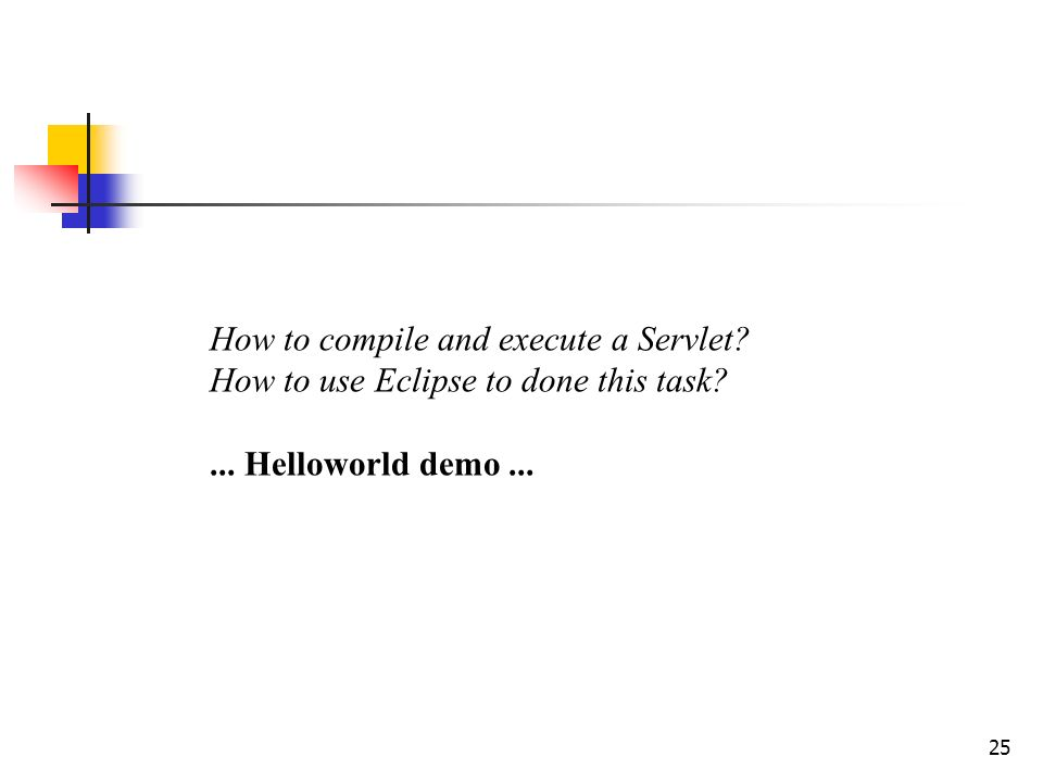 25 How to compile and execute a Servlet? How to use Eclipse to done this task?... Helloworld demo...