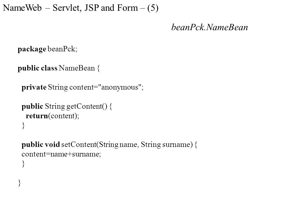 NameWeb – Servlet, JSP and Form – (5) package beanPck; public class NameBean { private String content=