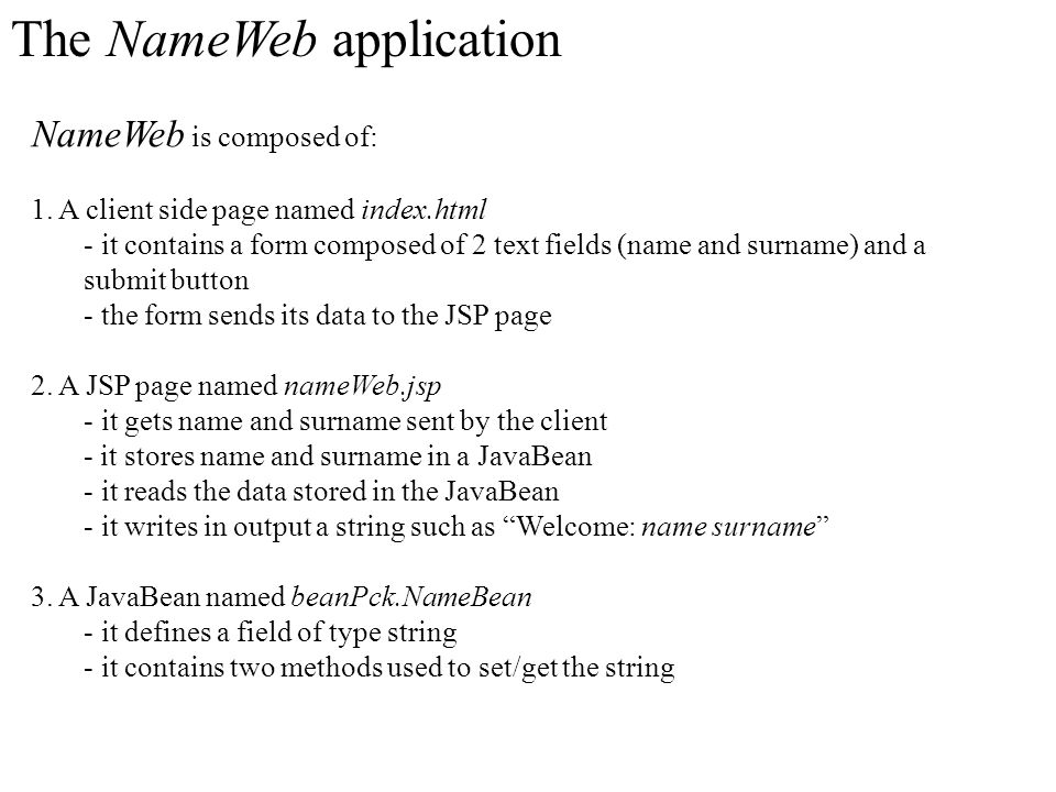 NameWeb is composed of: 1. A client side page named index.html - it contains a form composed of 2 text fields (name and surname) and a submit button -