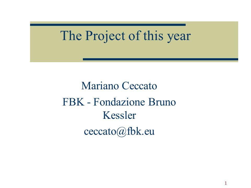 1 The Project of this year Mariano Ceccato FBK - Fondazione Bruno Kessler ceccato@fbk.eu