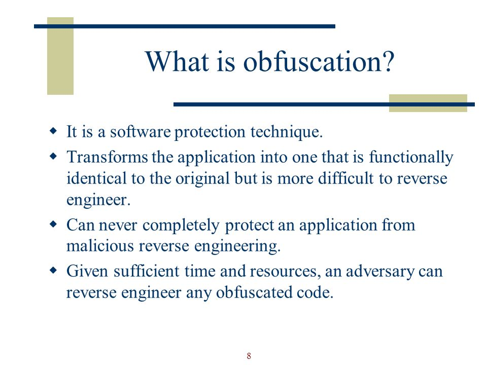 8 What is obfuscation. It is a software protection technique.