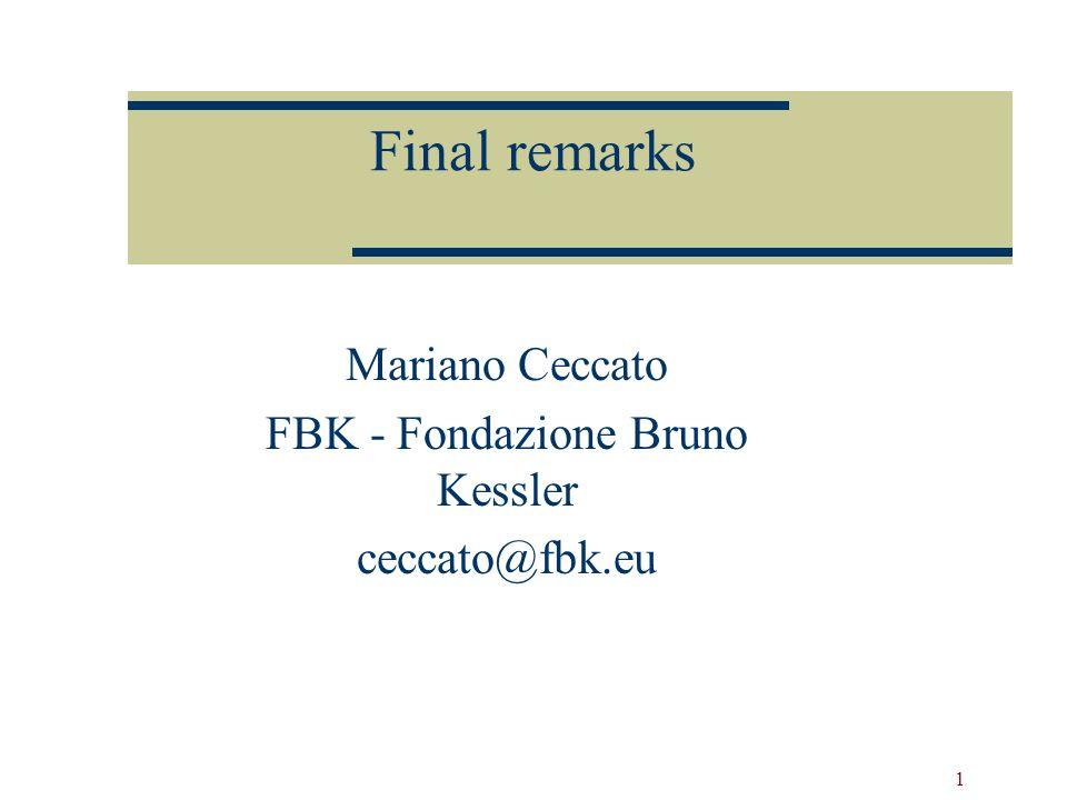 1 Final remarks Mariano Ceccato FBK - Fondazione Bruno Kessler ceccato@fbk.eu