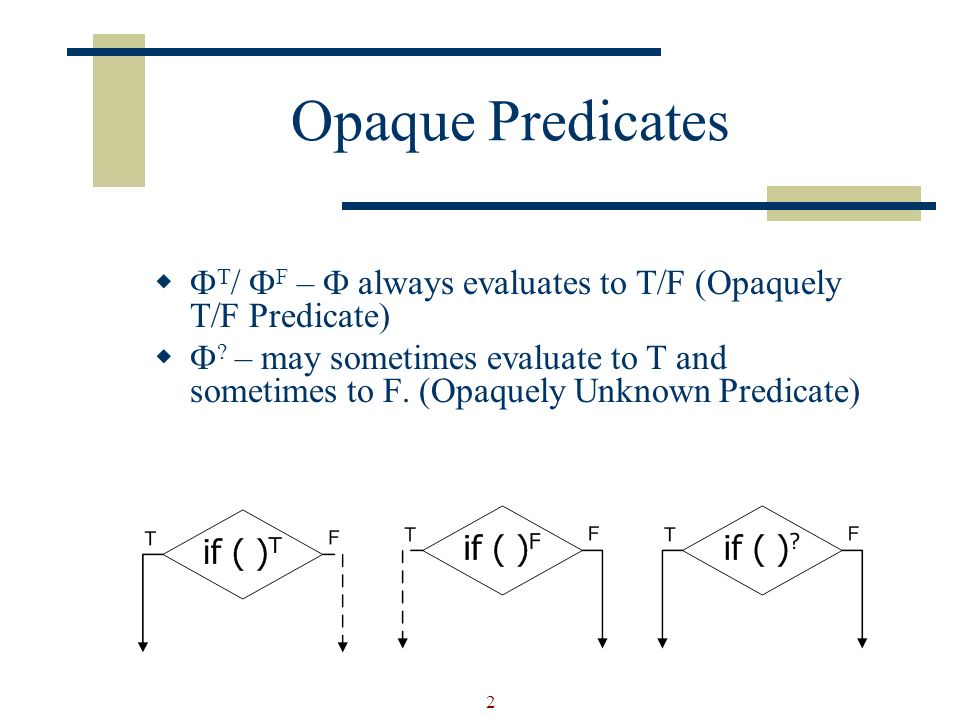 2 Opaque Predicates T / F – always evaluates to T/F (Opaquely T/F Predicate) .