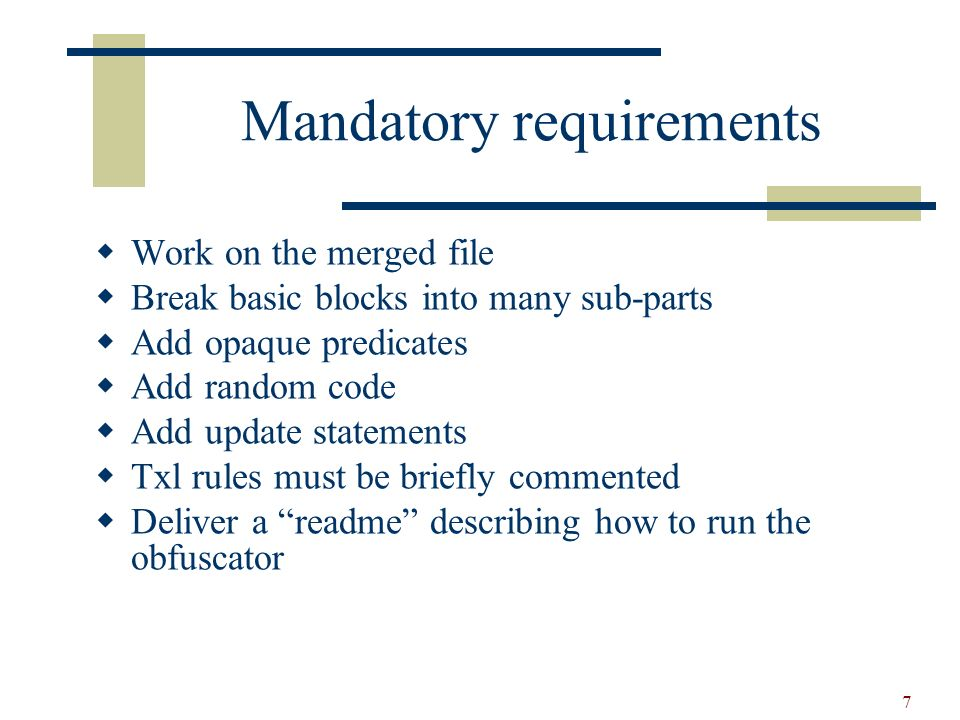 7 Mandatory requirements Work on the merged file Break basic blocks into many sub-parts Add opaque predicates Add random code Add update statements Tx