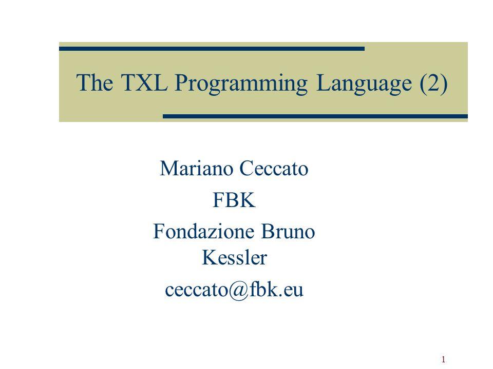 1 Mariano Ceccato FBK Fondazione Bruno Kessler ceccato@fbk.eu The TXL Programming Language (2)