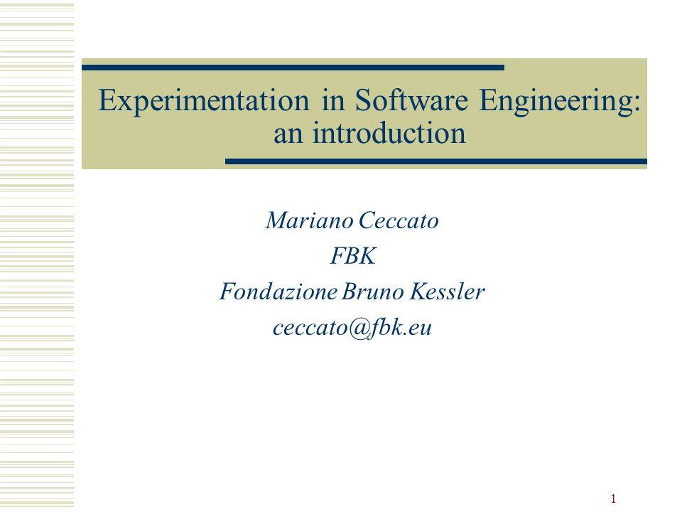 1 Experimentation in Software Engineering: an introduction Mariano Ceccato FBK Fondazione Bruno Kessler ceccato@fbk.eu