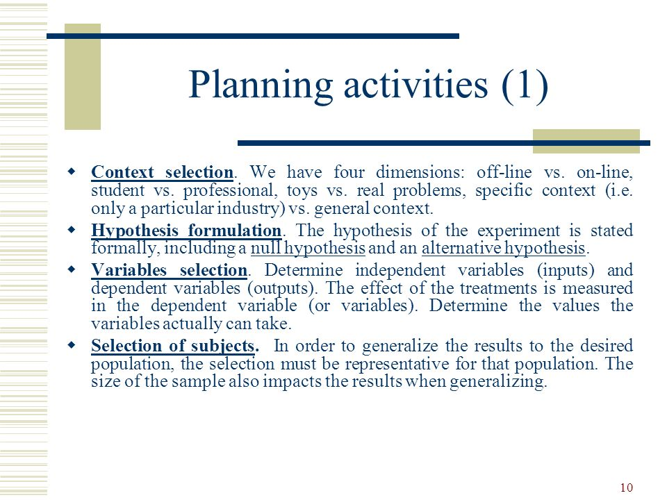 10 Planning activities (1) Context selection. We have four dimensions: off-line vs. on-line, student vs. professional, toys vs. real problems, specifi
