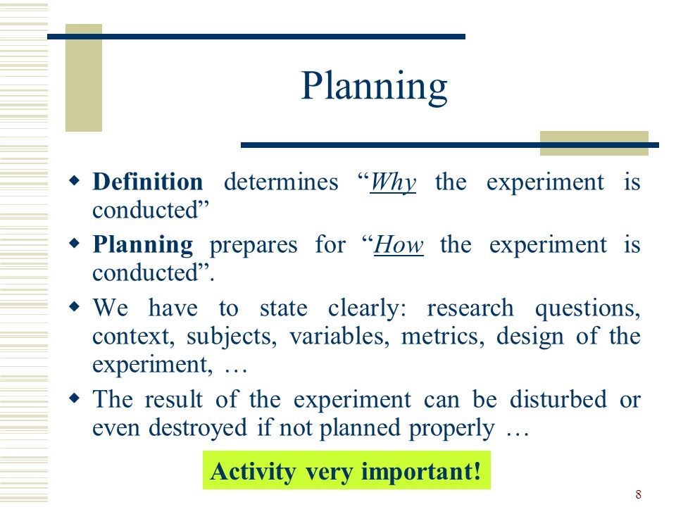 9 Planning phase overview Context selection Definition Hypothesis formulation Variable selection Selection of subjects Experiment design Instrumentation Validity evaluation Experiment design Experiment planning
