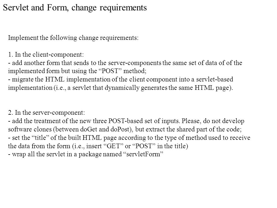 Servlet and Form, change requirements Implement the following change requirements: 1.