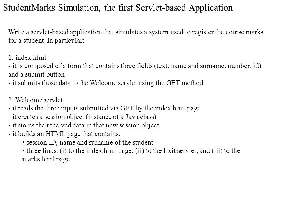 Write a servlet-based application that simulates a system used to register the course marks for a student.