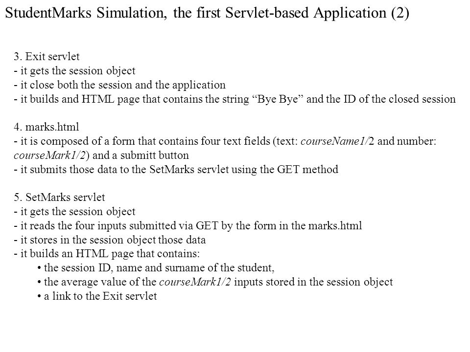 3. Exit servlet - it gets the session object - it close both the session and the application - it builds and HTML page that contains the string Bye By