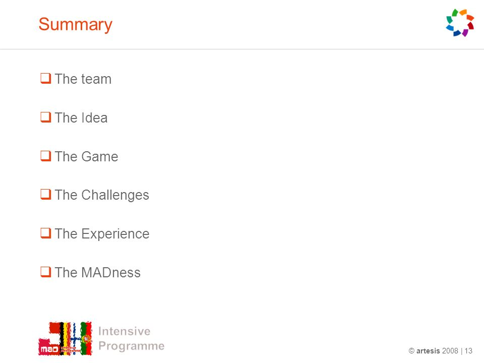© artesis 2008 | 13 Summary The team The Idea The Game The Challenges The Experience The MADness