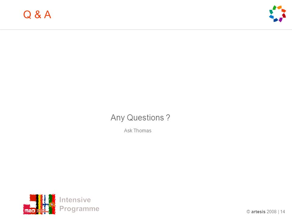 © artesis 2008 | 14 Q & A Any Questions ? Ask Thomas