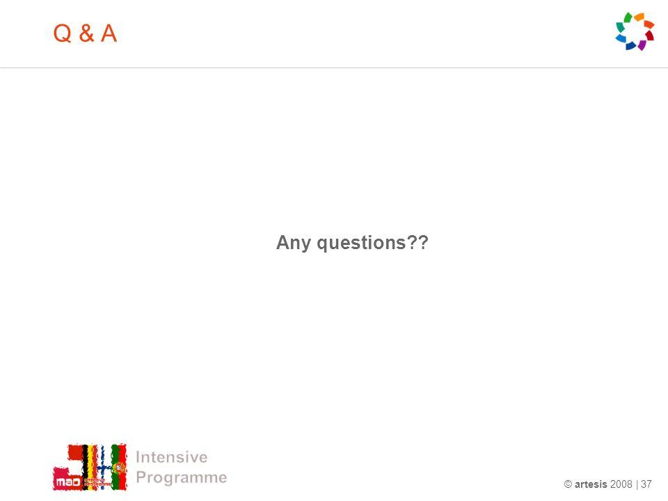Q & A Any questions © artesis 2008 | 37