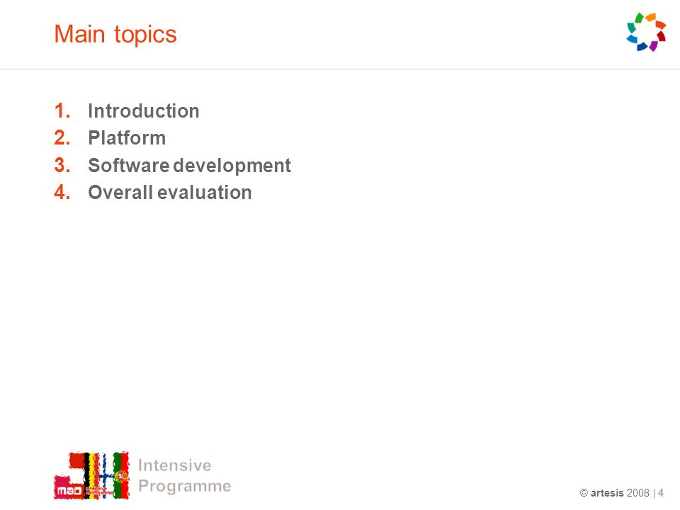 Main topics 1. Introduction 2. Platform 3. Software development 4. Overall evaluation © artesis 2008 | 4