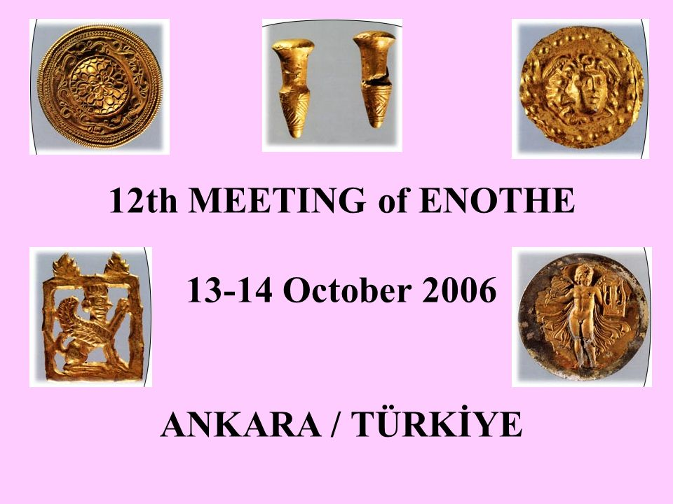12th MEETING of ENOTHE 13-14 October 2006 ANKARA / TÜRKİYE