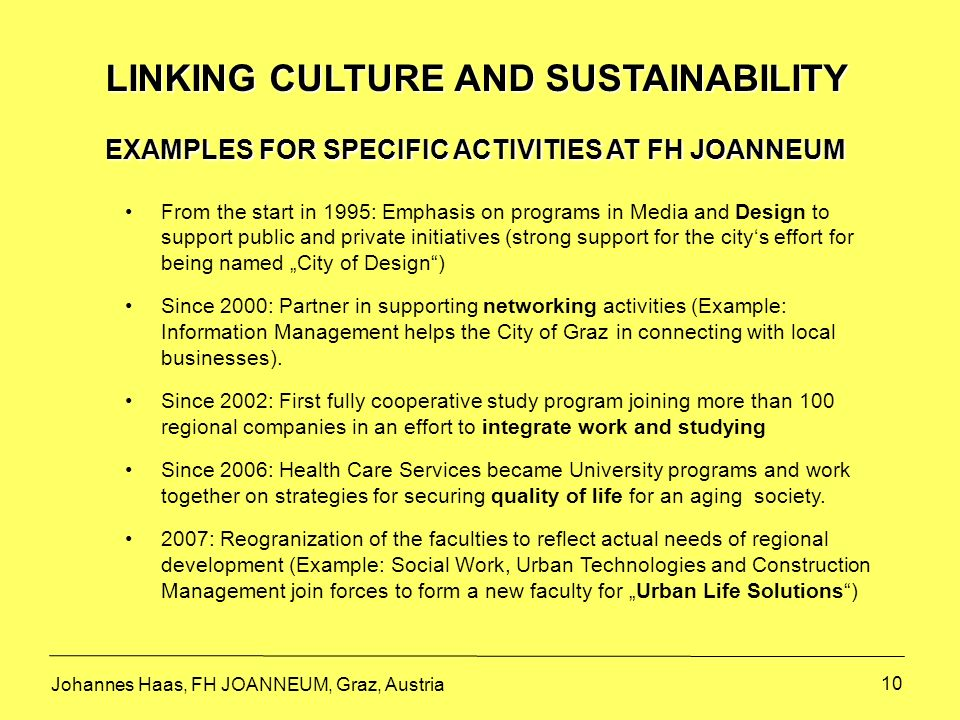 10 LINKING CULTURE AND SUSTAINABILITY EXAMPLES FOR SPECIFIC ACTIVITIES AT FH JOANNEUM From the start in 1995: Emphasis on programs in Media and Design