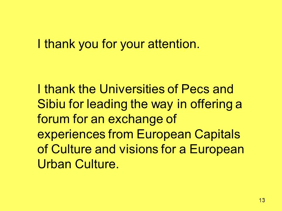 13 I thank you for your attention. I thank the Universities of Pecs and Sibiu for leading the way in offering a forum for an exchange of experiences f