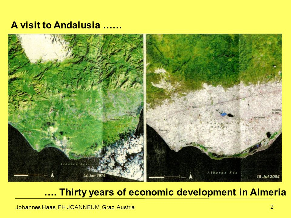 2 A visit to Andalusia …… …. Thirty years of economic development in Almeria Johannes Haas, FH JOANNEUM, Graz, Austria