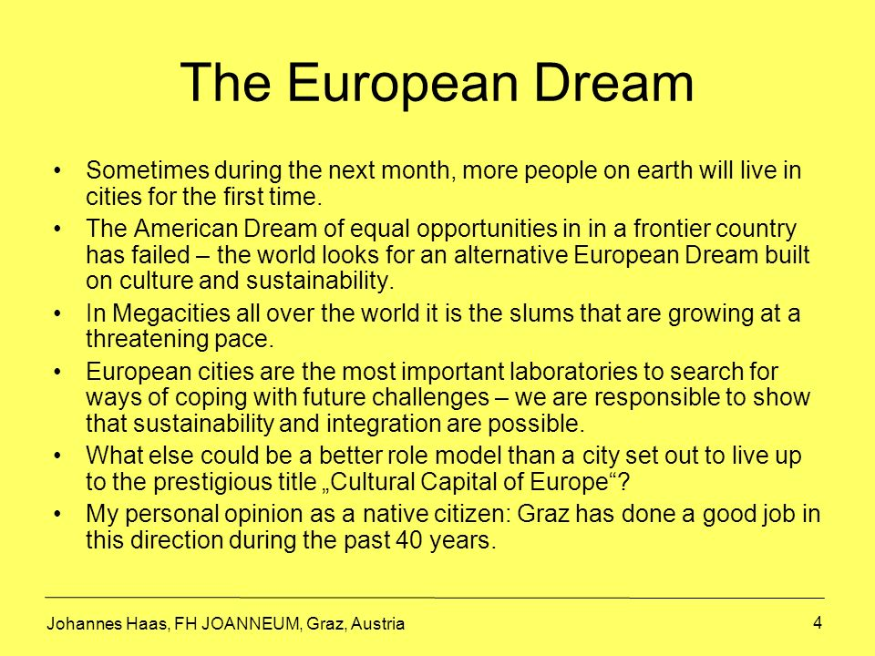 4 The European Dream Sometimes during the next month, more people on earth will live in cities for the first time. The American Dream of equal opportu