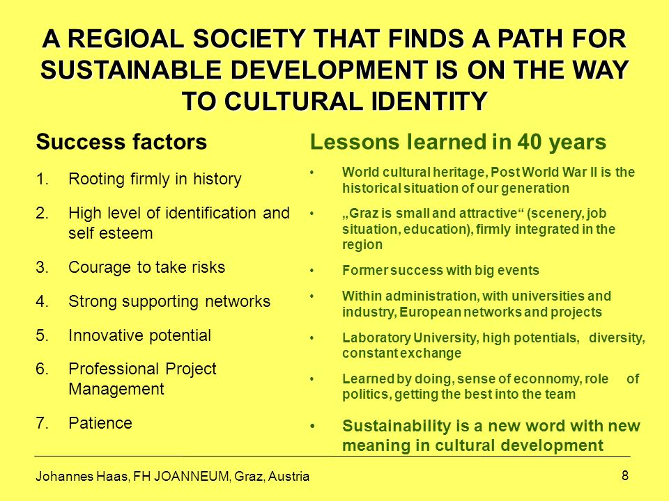 8 A REGIOAL SOCIETY THAT FINDS A PATH FOR SUSTAINABLE DEVELOPMENT IS ON THE WAY TO CULTURAL IDENTITY Success factors 1.Rooting firmly in history 2.Hig