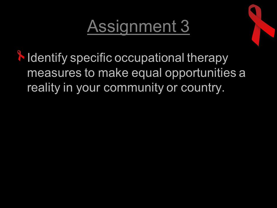 Assignment 3 Identify specific occupational therapy measures to make equal opportunities a reality in your community or country.