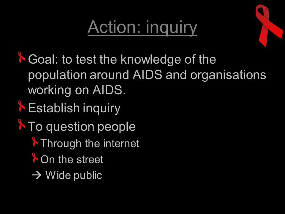 Action: inquiry Goal: to test the knowledge of the population around AIDS and organisations working on AIDS.