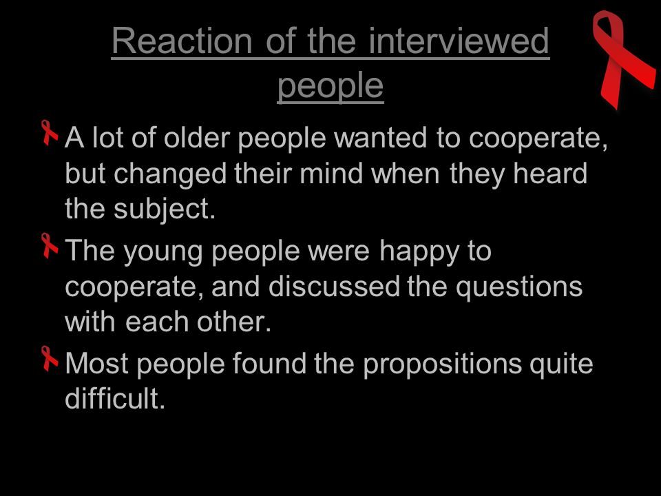 A lot of older people wanted to cooperate, but changed their mind when they heard the subject.