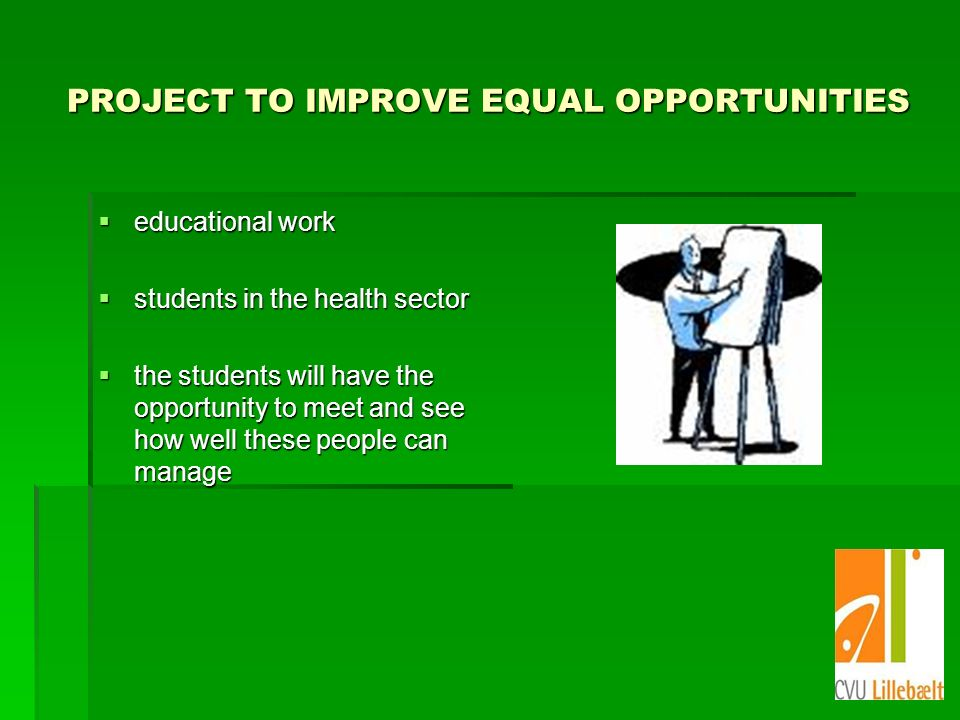 PROJECT TO IMPROVE EQUAL OPPORTUNITIES educational work educational work students in the health sector students in the health sector the students will have the opportunity to meet and see how well these people can manage the students will have the opportunity to meet and see how well these people can manage