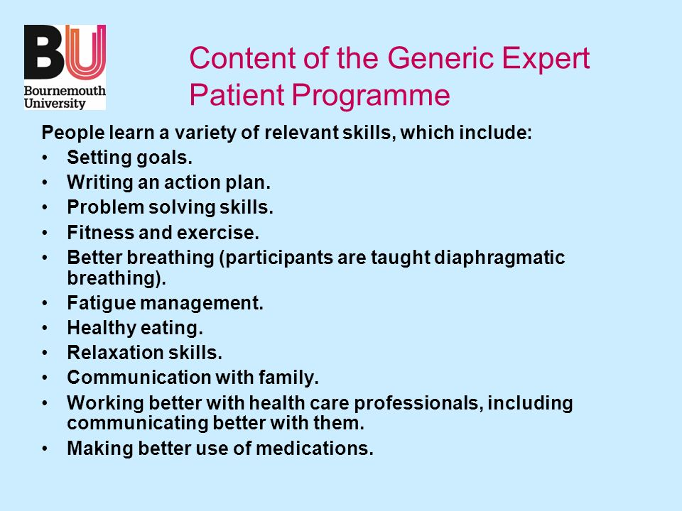 Content of the Generic Expert Patient Programme People learn a variety of relevant skills, which include: Setting goals.