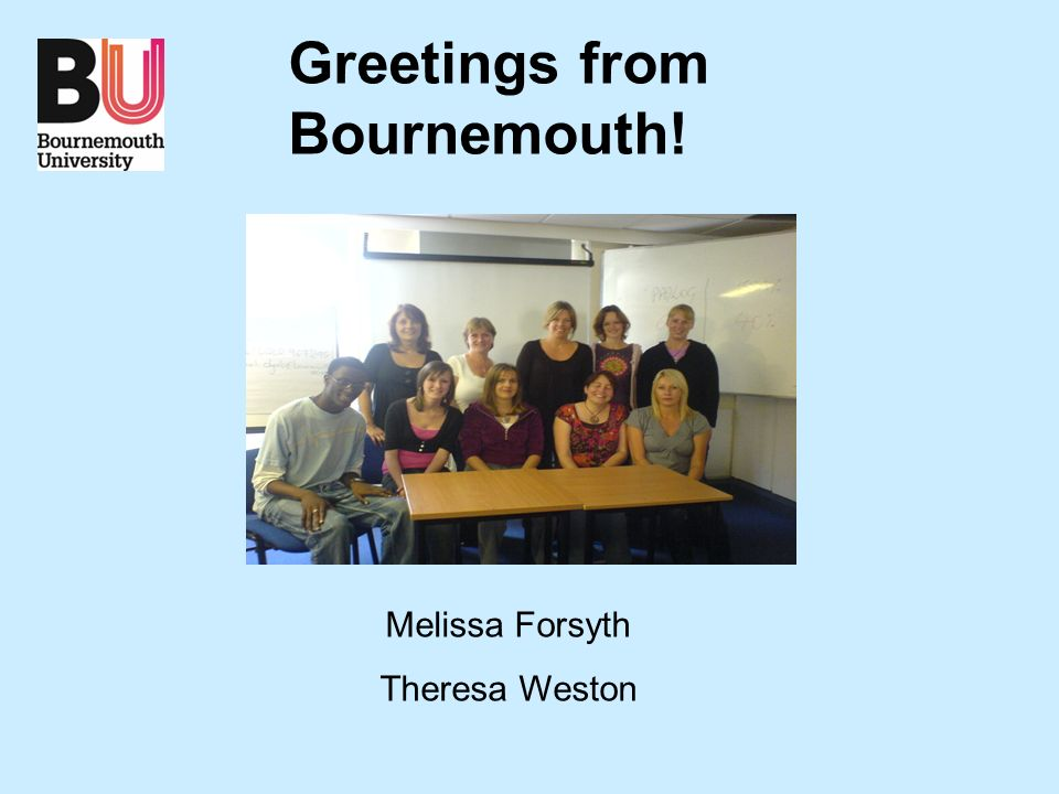 Greetings from Bournemouth! Melissa Forsyth Theresa Weston