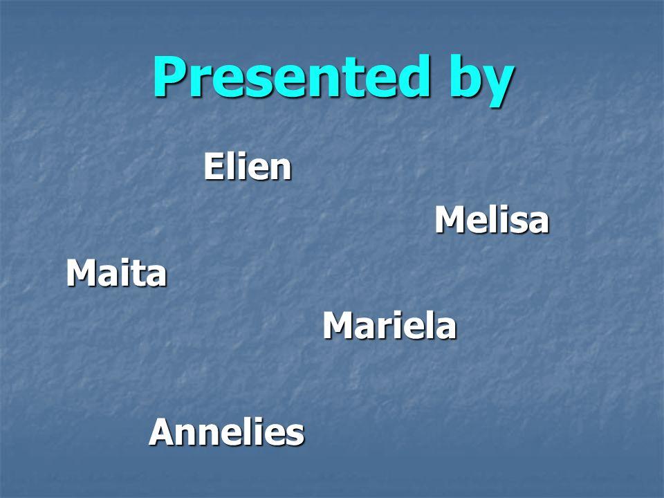 Presented by Elien Elien Melisa MelisaMaita Mariela Mariela Annelies Annelies