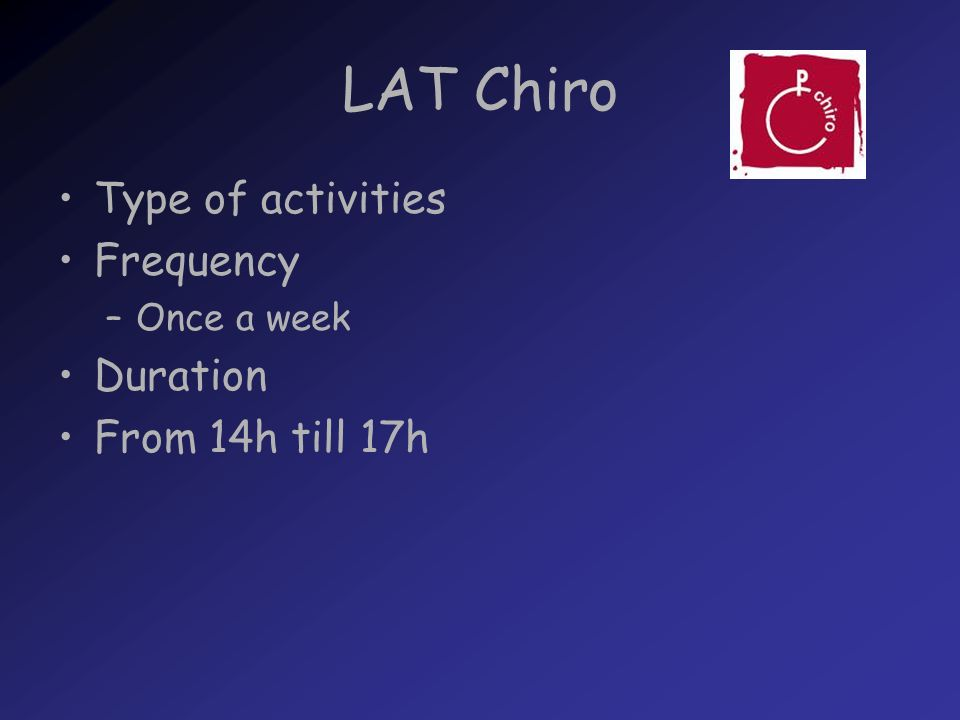 LAT Chiro Type of activities Frequency –Once a week Duration From 14h till 17h
