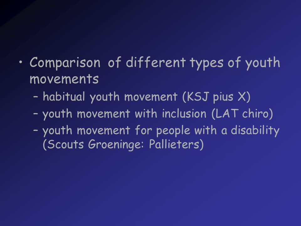 –habitual youth movement (KSJ pius X) –youth movement with inclusion (LAT chiro) –youth movement for people with a disability (Scouts Groeninge: Pallieters)